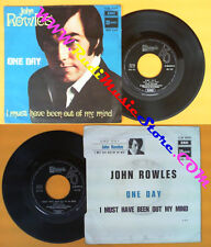 LP 45 7'' JOHN ROWLES One day Must have been out of my mind 1969 no cd mc dvd(*)