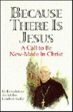 Because there is Jesus: A call to be new-made in Christ : homilies and conferenc