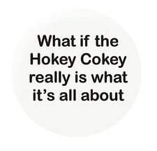 What if the Hokey Cokey 25mm button badge funny slogan