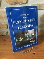 Histoire de la porcelaine de Limoges. Éditions Terres Vivantes René Dessagne