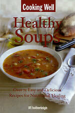 Cooking Well: Healthy Soups: Over 75 Easy and Delicious Recipes for Nutritional