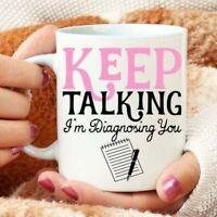 Keep Talking I'm Diagnosing You Mug Therapist Mug Funny Coffee Mug Gift For Her