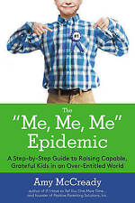 Me, Me, Me Epidemic: A Step-by-Step Guide to Raising Capable, Grateful Kids in a