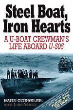 Steel Boats, Iron Hearts : A U-boat Crewman's Life Aboard U-505 by Hans Goebeler
