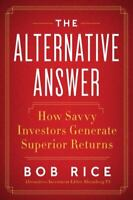 The Alternative Answer: The Nontraditional Investments That Drive the World's Be