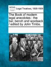 The Book Of Modern Legal Anecdotes: The Bar, Bench And Woolsack /  Edited By ...