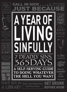 A Year of Living Sinfully: A Self-Serving Guide to Doing Whatever the Hell You..