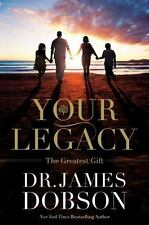 Your Legacy : The Greatest Gift You Can Give by James C. Dobson (2014, Hardcover
