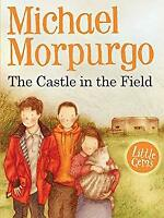 Castle in the Field by Morpurgo, Michael, M.B.E.-ExLibrary