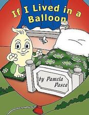 If I Lived in a Balloon by Pamela Pasca (2009, Paperback)