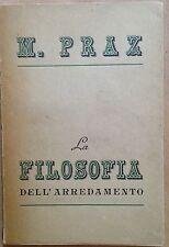 PRAZ MARIO La filosofia dell'arredamento Documento libraio editore 1945.