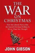 The War on Christmas: How the Liberal Plot to Ban the Sacred Christian Holiday I
