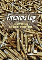 Firearms Log: The User-Friendly Gun Owner's Inventory Book