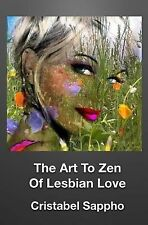 The Art to Zen of Lesbian Love by Cristabel Sappho (2014, Paperback)