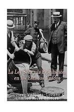 La Ley Seca y la Prohibición en Los Estados Unidos by Gustavo Vazquez Lozano...