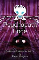 Psychopath Code : Cracking the Predators That Stalk Us, Paperback by Hintjens...