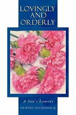 Lovingly and Orderly : A Son's Lament by Theodore (Ted) Shorter Jr (2012,...