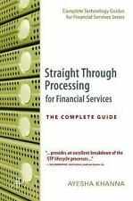 Straight Through Processing for Financial Services : The Complete Guide Perfect