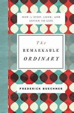 NEW - The Remarkable Ordinary: How to Stop, Look, and Listen to Life