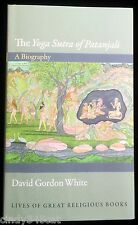 The Yoga Sutra of Patanjali  A Biography David Gordon White 2014  History Yoga