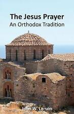 NEW The Jesus Prayer: An Orthodox Tradition by John W. Larson