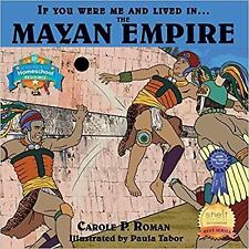 If You Were Me and Lived in... the Mayan Empire : An Introduction to...