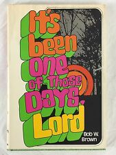 It's Been One Of Those Days Lord by Bob W Brown Hardback 1972 Signed