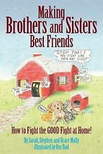 Making Brothers and Sisters Best Friends : How to Fight the Good Fight at...