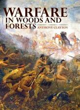 Warfare in Woods and Forests by Anthony Clayton (2011, Hardcover)