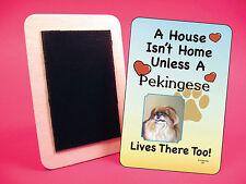"""Pekingese"" A House Isn't Home - Dog Fridge Magnet - Sku# 29"