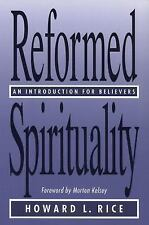 Reformed Spirituality : An Introduction for Believers by Howard L. Rice...