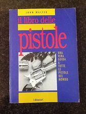 IL LIBRO DELLE PISTOLE  - John Walter - I DIOSCURI 1992