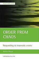 Order from Chaos: Responding to Traumatic Events by Marion Gibson