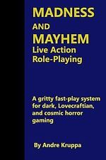 Madness and Mayhem Live Action Role-Playing : A Gritty Fast-Play System for...