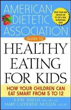 The American Dietetic Association Guide to Healthy Eating for Kids: How Your C..