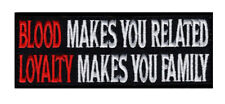 Blood Makes You Related Loyalty Makes Family Morale Hook Patch (4.0 x 1.5 )