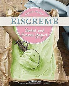 Eiscreme, Sorbet & Frozen Yogurt: Die besten Rezept... | Buch | Zustand sehr gut