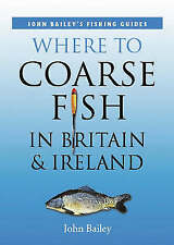 Where to Coarse Fish in Britain and Ireland by John Bailey (Paperback, 2008)