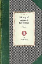 Cooking in America: History of Vegetable Substances : Used in the Arts, in...