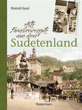 Alte Familienrezepte aus dem Sudetenland: Geschichten, Bilder und Gerichte aus u