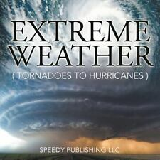Extreme Weather Tornadoes To Hurricanes