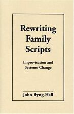 Rewriting Family Scripts: Improvisation and Systems Change by John Byng-Hall Pap