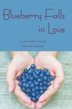 Blueberry Falls in Love : A Novel with a Recipe by Annika Hansen (2013,...
