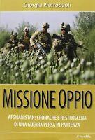 Missione oppio Afghanistan cronache retroscena guerra persa pietropaoli politica