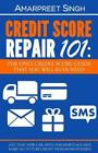 Credit Score Repair 101: The Only Credit Score Guide That You Will Ever Nee...
