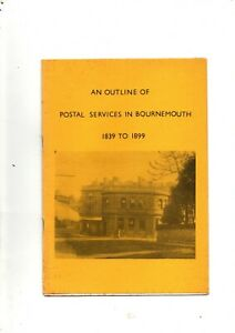 AN OUTLINE POSTAL SERVICES IN BOURNEMOUTH 1839/1899 BY J A YOUNG P/B BOOKLET  VG
