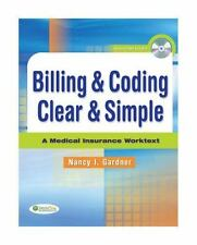 Billing and Coding Clear and Simple : A Medical Insurance Worktext by Nancy...