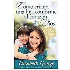 Como Criar a una Hija Conforme Al Corazon de Dios by Elizabeth George (2012,...
