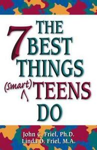 The Seven Best Things Smart Teens Do by Linda D. Friel, John C. Friel and...