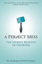 A Perfect Mess: The Hidden Benefits of Disorder - How Crammed Closets, Cluttere